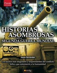 """""""Historias asombrosas de la Segunda Guerra Mundial"""" de Jesús Hernández"""